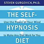 The Self-Hypnosis Diet: Use the Power of Your Mind to Make Any Diet Work for You | Steven Gurgevich