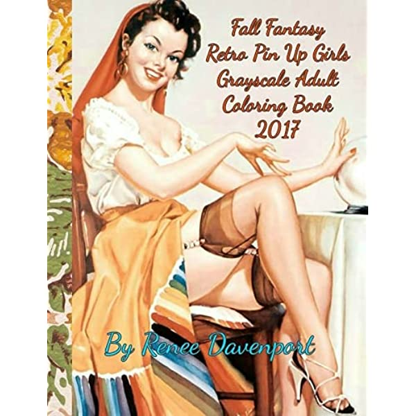 Fall Fantasy Retro Pin Up Girls Grayscale Adult Coloring Book 2017: Retro  With A Twist 28 Bonus Cartoon Coloring Pages (Four Seasons Of Fantasy Pin Up  Girls 2017) (Volume 2): Davenport, Renee: 9781543215106: Amazon.com: Books