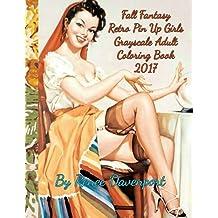 Fall Fantasy Retro Pin Up Girls Grayscale Adult Coloring Book 2017: Retro with a Twist 28 Bonus Cartoon Coloring Pages (Four Seasons of Fantasy Pin Up Girls 2017) (Volume 2)