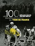 Les 100 Histoires de légende du Tour de France ~ Gérard Holtz, Julien Holtz