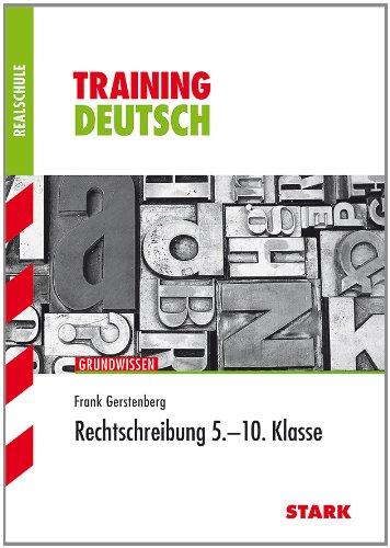 Training Deutsch Realschule: Training Realschule - Deutsch Rechtschreibung 5.-10. Klasse