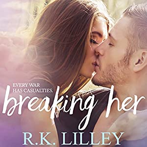 Breaking Her: Love Is War, Book 2 Audiobook by R.K. Lilley Narrated by Jason Clarke, Sarah Naughton