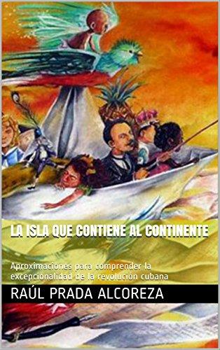 La isla que contiene al continente: Aproximaciones para comprender la excepcionalidad de la revolución cubana