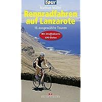 Rennradfahren auf Lanzarote: 16 ausgewählte Touren - Mit Straßenkarte und GPS-Daten