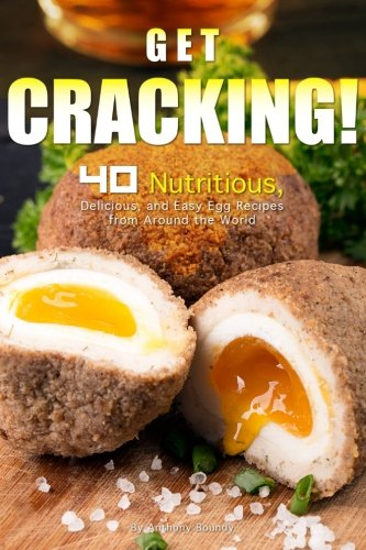 Get Cracking!: 40 Nutritious, Delicious, and Easy Egg Recipes from Around the World by Anthony Boundy