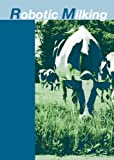 Robotic Milking : Proceedings of the international symposium held in Lelystad, the Netherlands 17-19 August 2000, Hogeveen, 9074134874