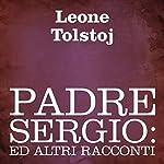 Padre Sergio [Father Sergio]: ed altri racconti [And Other Tales] | Leone Tolstoj