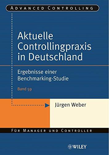Download Aktuelle Controllingpraxis in Deutschland: Ergebnisse einer Benchmarking-Studie (Advanced Controlling) (German Edition) Pdf