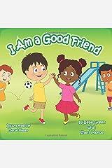 I Am a Good Friend: Helping Kids Understand Friendship (The I Am Series) Paperback