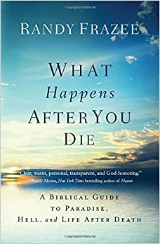 What Happens After You Die: A Biblical Guide to Paradise, Hell, and Life After Death
