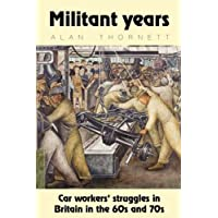 Militant Years: Car Workers' Struggles in Britain in the 60s and 70s