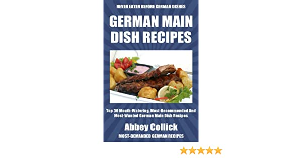 Top 30 Mouth-Watering, Most-Recommended And Most-Wanted German Main Dish  Recipes