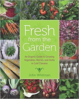 ;TOP; Fresh From The Garden: An Organic Guide To Growing Vegetables, Berries, And Herbs In Cold Climates. Chinese newborn hermano County Einen offer College