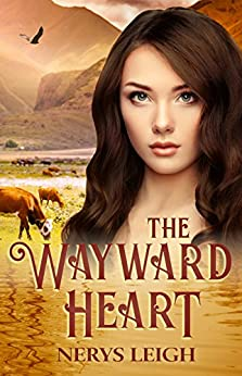 The Wayward Heart (Escape to the West Book 3) by [Leigh, Nerys]