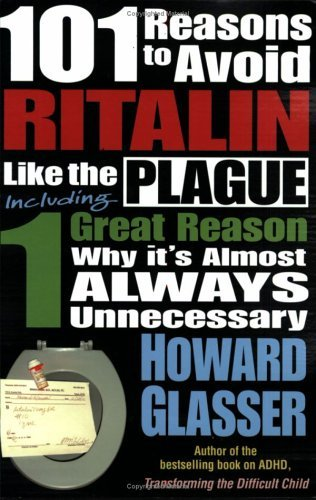 101 Reasons to Avoid Ritalin Like the Plague by Howard Glasser (2005-08-31)