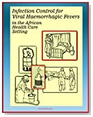Ebola Guide: Infection Control for Viral Hemorrhagic Fevers (VHFs) in the African Health Care Setting (including Lassa Fever, Rift Valley Fever, Ebola, Marburg, Yellow Fever) - Isolation Precautions