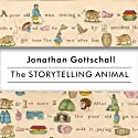 The Storytelling Animal: How Stories Make Us Human Audiobook by Jonathan Gottschall Narrated by Kris Koscheski