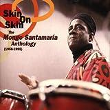Skin on Skin: Mongo Santamaria Anthology 1958-1995