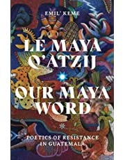 Le Maya Q'atzij/Our Maya Word: Poetics of Resistance in Guatemala