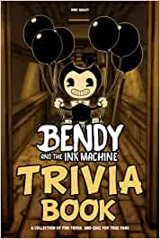 Bendy and The Ink Machine Trivia Book: Such An Amazing Trivia Book For Anyone Can't Get Enough With Bendy and The Ink Machine.