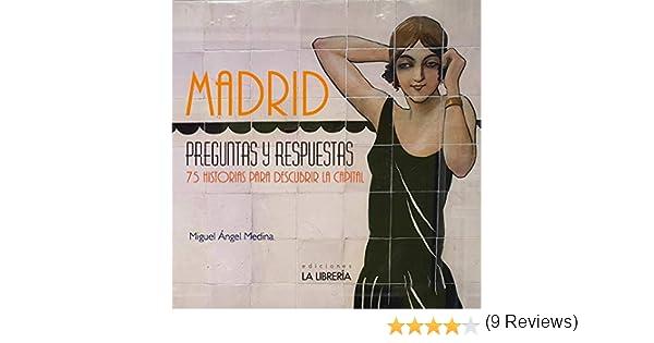 Madrid preguntas y respuestas. 75 Historias para descubrir la capital: Amazon.es: Medina Rodríguez, Miguel Ángel: Libros