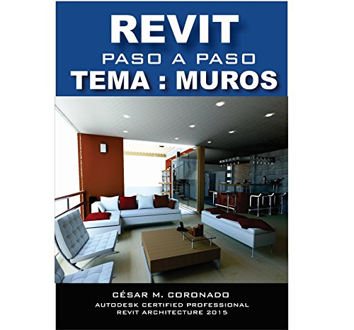 Descargar Libro Tutorial Paso A Paso Revit 2016: Tema: Muros César M. Coronado