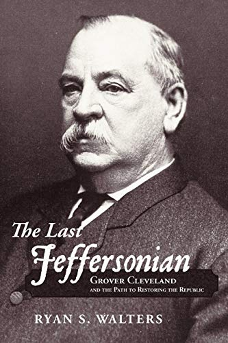 The Last Jeffersonian: Grover Cleveland and the Path to Restoring the ()