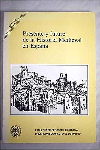 Presente y futuro de la historia medieval en España Estudios de ...