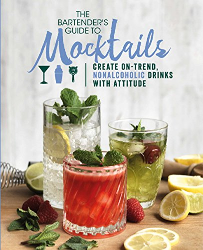 The Bartender's Guide to Mocktails: Create On-trend, Nonalcoholic Drinks With Attitude by Love Food