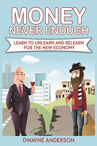 Book: Money - Never Enough - Learn to Unlearn and Relearn for the New Economy by Dwayne Anderson