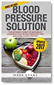 Blood Pressure: Blood Pressure Solution : The Ultimate Guide to Naturally Lowering High Blood Pressure and Reducing Hypertension (Blood Pressure Series) (Volume 1)