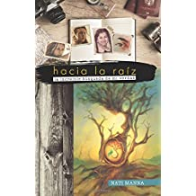 Hacia la raíz: La increíble búsqueda de mi verdad (Spanish Edition)