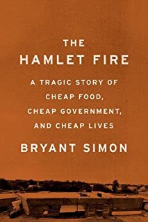 Book Cover: The Hamlet Fire: A Tragic Story of Cheap Food, Cheap Government, and Cheap Lives