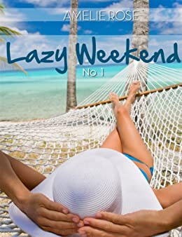 Lazy weekend No1 (8 Short Stories by Amelie rose) by [Rose, Amelie]