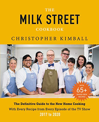 The Milk Street Cookbook: The Definitive Guide to the New Home Cooking, Including Every Recipe from Every Episode of the TV Show, 2017-2020 by Christopher Kimball