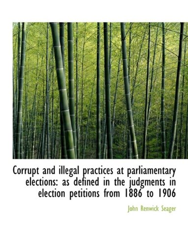 Corrupt and illegal practices at parliamentary elections: as defined in the judgments in election pe pdf