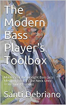 The Modern Bass Player S Toolbox Mastery Of The Upright Bass Jazz Method Book 1 The Neck Until