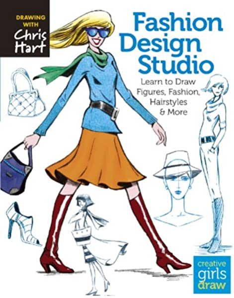 Fashion Design Studio Learn To Draw Figures Fashion Hairstyles More Creative Girls Draw Hart Christopher 9781936096626 Amazon Com Books