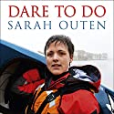 Dare to Do: Taking on the planet by bike and boat Audiobook by Sarah Outen Narrated by Sarah Outen