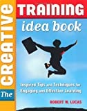The Creative Training Idea Book, Robert W. Lucas, 0814407331