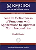 Positive Definiteness of Functions with Applications to Operator Norm Inequalities, Hideki Kosaki, 0821853074