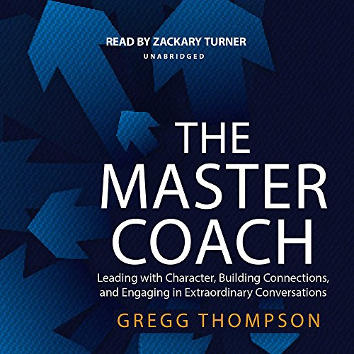 The Master Coach: Leading with Character, Building Connections, and Engaging in Extraordinary Conversations by Made for Success and Blackstone Audio