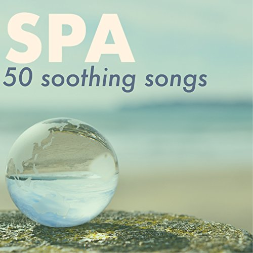 50 Soothing Songs for Spa Treatments - Beauty, Massage, Aromatherapy & Reiki