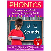 PHONICS - U Sounds - Book 5: Improve Your Child's Spelling and Reading Skills- Elementary School: The BEST PHONICS PROGRAM for children aged 5-10