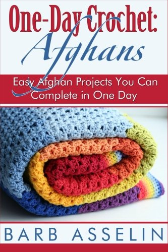 OneDay Crochet: Afghans: Easy Afghan Projects You Can Complete in One Day