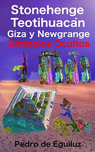 Stonehenge, Teotihuacán, Giza y Newgrange: Símbolos Ocultos (El Mito Original, La