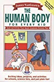 Janice VanCleave's The Human Body for Every Kid: Easy Activities that Make Learning Science Fun