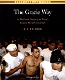 The Gracie Way: An Illustrated History of the World's Greatest Martial Arts Family (Brazilian Jiu-Jitsu series)