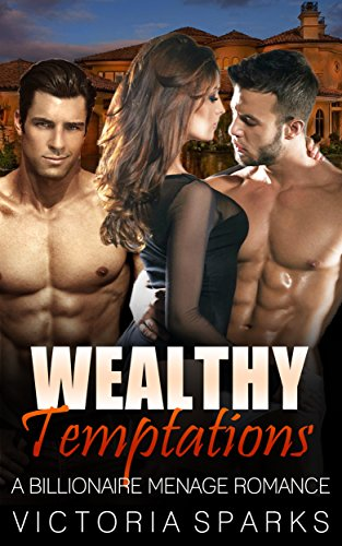 Wealthy Temptations: A Billionaire Menage Romance (New Adult Threesome Short Stories) (English Edition)