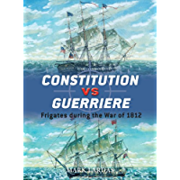 Constitution vs Guerriere: Frigates during the War of 1812 (Duel Book 19)
